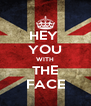 HEY  YOU WITH THE FACE - Personalised Poster A4 size