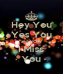 Hey You Yes You and NOW I Miss You - Personalised Poster A4 size