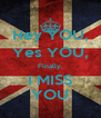 Hey YOU, Yes YOU, Finally, I MISS YOU - Personalised Poster A4 size