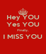 Hey YOU Yes YOU Finally, I MISS YOU  - Personalised Poster A4 size