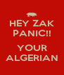 HEY ZAK PANIC!!   YOUR ALGERIAN - Personalised Poster A4 size