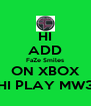HI ADD FaZe Smiles ON XBOX HI PLAY MW3 - Personalised Poster A4 size
