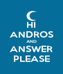 HI ANDROS AND ANSWER PLEASE - Personalised Poster A4 size