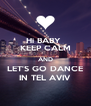 Hi BABY  KEEP CALM AND LET'S GO DANCE IN TEL AVIV - Personalised Poster A4 size