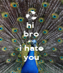 hi  bro and i hate you - Personalised Poster A4 size
