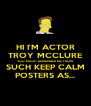 HI I'M ACTOR TROY MCCLURE YOU MIGHT REMEMBER ME FROM SUCH KEEP CALM POSTERS AS... - Personalised Poster A4 size