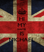 HI MY NAME  IS MICHAEL - Personalised Poster A4 size