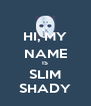 HI, MY NAME IS SLIM SHADY - Personalised Poster A4 size