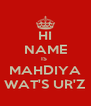 HI NAME IS  MAHDIYA WAT'S UR'Z - Personalised Poster A4 size