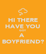HI THERE HAVE YOU GOT A  BOYFRIEND? - Personalised Poster A4 size