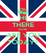 HI THERE HOW ARE YOU TODAY? - Personalised Poster A4 size