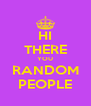 HI THERE YOU RANDOM PEOPLE - Personalised Poster A4 size