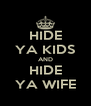 HIDE YA KIDS AND HIDE YA WIFE - Personalised Poster A4 size