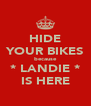 HIDE YOUR BIKES because * LANDIE * IS HERE - Personalised Poster A4 size