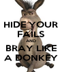 HIDE YOUR FAILS AND BRAY LIKE A DONKEY - Personalised Poster A4 size