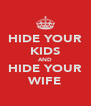 HIDE YOUR KIDS AND HIDE YOUR WIFE - Personalised Poster A4 size
