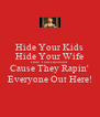 Hide Your Kids Hide Your Wife Hide Your Husband Cause They Rapin' Everyone Out Here! - Personalised Poster A4 size