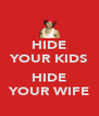 HIDE YOUR KIDS  HIDE YOUR WIFE - Personalised Poster A4 size