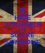 HIDE YOURSELF AND SCARE SOMEONE - Personalised Poster A4 size