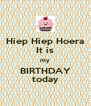 Hiep Hiep Hoera It is my BIRTHDAY today - Personalised Poster A4 size