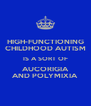 HIGH-FUNCTIONING CHILDHOOD AUTISM IS A SORT OF AUCORIGIA AND POLYMIXIA - Personalised Poster A4 size