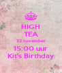 HIGH TEA 22 november 15:00 uur Kit's Birthday - Personalised Poster A4 size