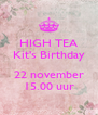 HIGH TEA Kit's Birthday  22 november 15.00 uur - Personalised Poster A4 size
