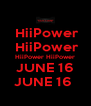 HiiPower  HiiPower HiiPower HiiPower JUNE 16 JUNE 16  - Personalised Poster A4 size