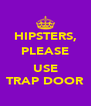 HIPSTERS, PLEASE  USE TRAP DOOR - Personalised Poster A4 size