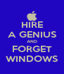HIRE A GENIUS AND FORGET WINDOWS - Personalised Poster A4 size