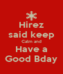 Hirez said keep Calm and Have a Good Bday - Personalised Poster A4 size