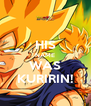 HIS NAME WAS KURIRIN! - Personalised Poster A4 size