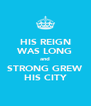 HIS REIGN WAS LONG and STRONG GREW HIS CITY - Personalised Poster A4 size