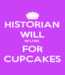 HISTORIAN WILL WORK FOR CUPCAKES - Personalised Poster A4 size