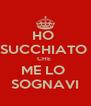 HO  SUCCHIATO  CHE  ME LO  SOGNAVI - Personalised Poster A4 size