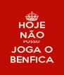 HOJE NÃO POSSO JOGA O BENFICA - Personalised Poster A4 size