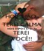 HOJE NÃO  TEREI CALMA HOJE DEPOIS 61 DIAS TEREI  VOCÊ!! - Personalised Poster A4 size