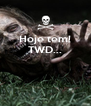Hoje tem! TWD...    - Personalised Poster A4 size