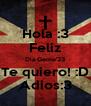 Hola :3 Feliz Dia Geme'23 Te quiero! :D Adios:3 - Personalised Poster A4 size