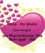 hola  mi shulo Que tengas  un Maravilloso Dia tkm qué  dtb - Personalised Poster A4 size