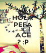 HOLA PEFA K ACE ? :P - Personalised Poster A4 size