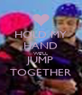 HOLD MY HAND WE'LL JUMP TOGETHER - Personalised Poster A4 size