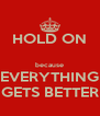 HOLD ON  because EVERYTHING GETS BETTER - Personalised Poster A4 size