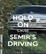 HOLD ON 'CAUSE SEMIR'S DRIVING - Personalised Poster A4 size