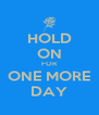 HOLD ON FOR ONE MORE DAY - Personalised Poster A4 size