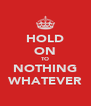 HOLD ON TO NOTHING WHATEVER - Personalised Poster A4 size