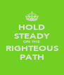 HOLD STEADY ON THE RIGHTEOUS PATH - Personalised Poster A4 size