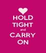 HOLD TIGHT and CARRY ON - Personalised Poster A4 size