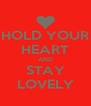 HOLD YOUR HEART AND STAY LOVELY - Personalised Poster A4 size