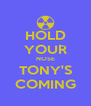 HOLD YOUR NOSE TONY'S COMING - Personalised Poster A4 size
